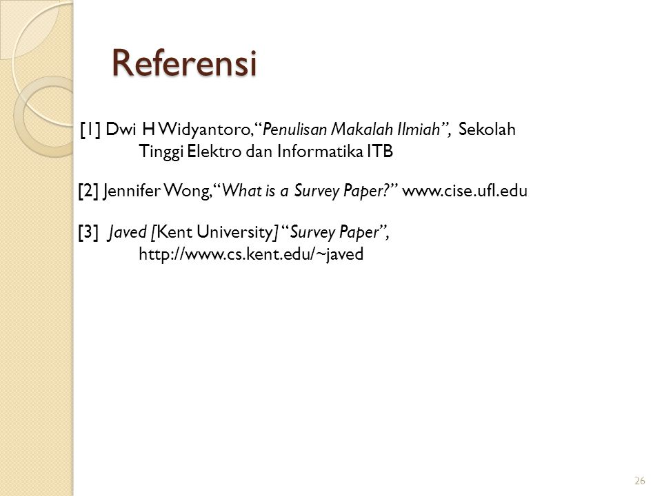 Referensi [1] Dwi H Widyantoro, Penulisan Makalah Ilmiah , Sekolah